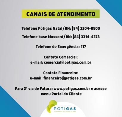 Canais de atendimento: Telefone potigás Natal/RN: (84) 3204-8500; Telefone base Mossoró/RN: (84) 3314-4378;